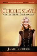 From Cubicle Slave to the Next Internet Millionaire - Jaime Luchuck