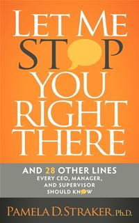 Let Me Stop You Right There: And 28 Other Lines Every CEO, Manager, and Supervisor Should Know - Pamela D Straker