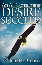 An All-Consuming Desire to Succeed - John Paul Carinci