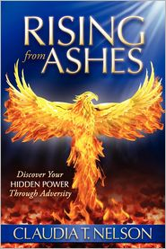 Rising From Ashes: Discover Your Hidden Power Through Adversity - Claudia T. Nelson