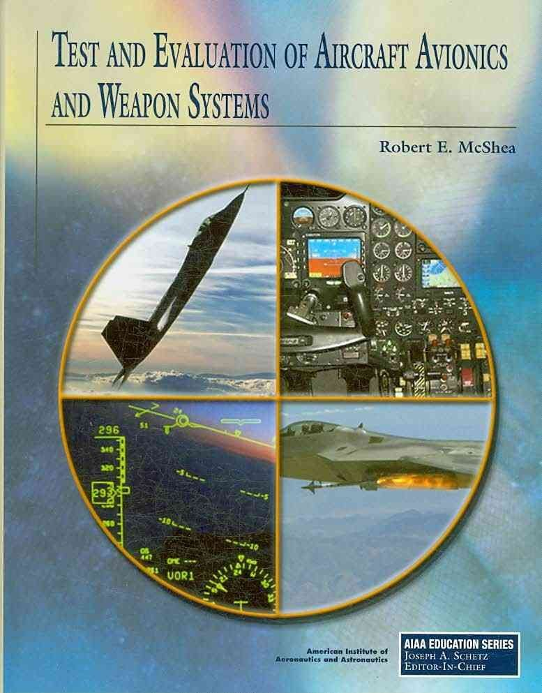 Test and Evaluation of Aircraft Avionics and Weapon Systems - Robert E. McShea