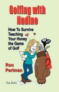 Golfing with Nadine: How to Survive Teaching Your Honey the Game of Golf