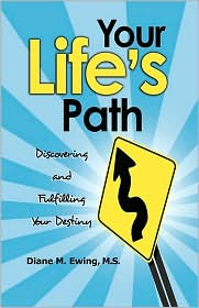 Your Life's Path: Discovering and Fulfilling Your Destiny - Diane M. Ewing MS