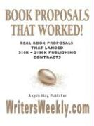 Book Proposals That Worked! Real Book Proposals That Landed $10k - $100k Publishing Contracts