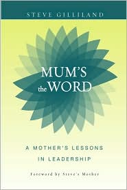 Mum's the Word: A Mother's Lessons in Leadership - Steve Gilliland