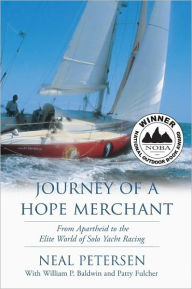 Journey of a Hope Merchant: From Apartheid to the Elite World of Solo Yacht Racing - Neal Petersen