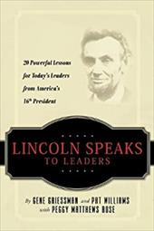 Lincoln Speaks to Leaders: 20 Powerful Lessons for Today's Leaders from America's 16th President - Griessman, Gene / Williams, Pat / Rose, Peggy Matthews