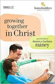 Growing Together in Christ - Dennis Rainey, Barbara Rainey