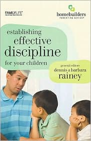Establishing Effective Discipline for Your Children - Dennis Rainey, Barbara Rainey