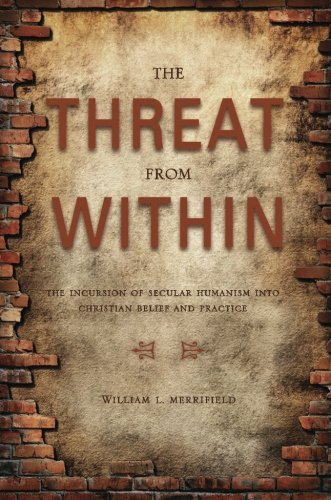 The Threat from Within: The Incursion of Secular Humanism Into Christian Belief and Practice