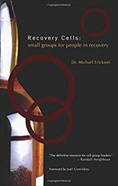 Recovery Cells: Small Groups for People in Recovery - Erickson, Michael / Comiskey, Joel