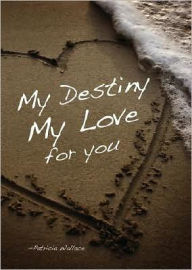 My Destiny, My Love for You - Patricia H. Wallace