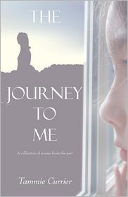 Journey to Me: A Collection of Poems from the Past - Tammie Currier