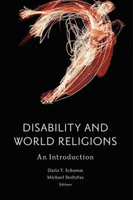 Disability and World Religions: An Introduction Darla Y. Schumm Editor
