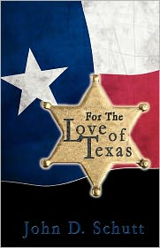 For The Love Of Texas - John D. Schutt
