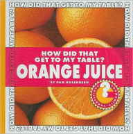 How Did That Get to My Table? Orange Juice - Pam Rosenberg