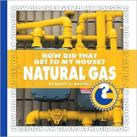 How Did That Get to My House? Natural Gas - Nancy Robinson Masters