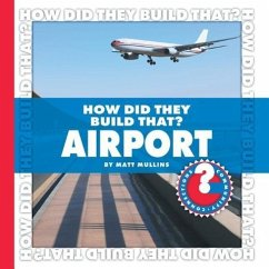 How Did They Build That? Airport - Mullins, Matt