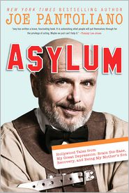 Asylum: Hollywood Tales from My Great Depression: Brain Dis-Ease, Recovery, and Being My Mother's Son - Joe Pantoliano
