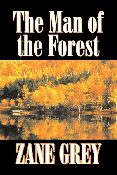 The Man of the Forest by Zane Grey, Fiction, Westerns, Historical
