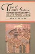 Tales of Crossed Destinies: The Modern Turkish Novel in a Comparative Context (World Literatures Reimagined)