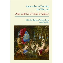 Approaches to Teaching the Works of Ovid and the Ovidian Tradition - Barbara Weiden Boyd