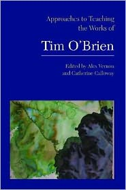 Approaches to Teaching the Works of Tim O'Brien - Alex Vernon (Editor), Catherine Calloway (Editor)