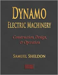 Dynamo Electric Machinery - Construction, Design, And Operation - Samuel Sheldon