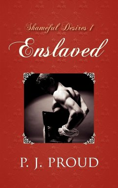 Shameful Desires 1: Enslaved - Proud, P. J.