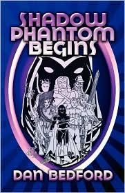 Shadow Phantom Begins - Dan Bedford