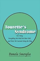 Tourette's Syndrome: Our Story, Everything We Wish We Were Told, and Hints We Learned Along the Way - Smerglia, Pamela