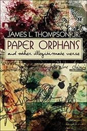 Paper Orphans: And Other Illegitimate Verse - Thompson, James L., Jr.