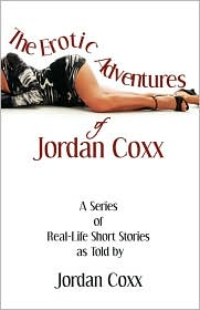 The Erotic Adventures Of Jordan Coxx - Jordan Coxx