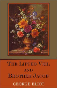 The Lifted Veil And Brother Jacob - George Eliot