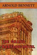 Bennett, Arnold: The Grand Babylon Hotel