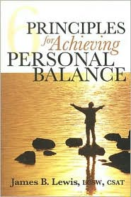 6 Principles for Achieving Personal Balance - James B. Lewis