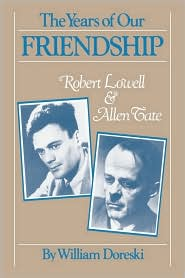 The Years of Our Friendship: Robert Lowell and Allen Tate - William Doreski