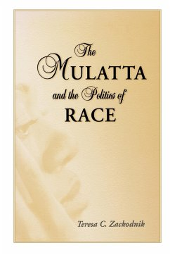 The Mulatta and the Politics of Race - Zackodnik, Teresa C.