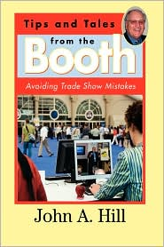 Tips and Tales from the Booth: Avoiding Trade Show Mistakes - John A. Hill