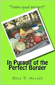 In Pursuit of the Perfect Burger - Erik D. Walker