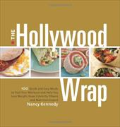 The Hollywood Wrap: 100 Quick and Easy Meals to Fuel Your Workout and Help You Lose Weight, from Celebrity Fitness and Nutrition E - Kennedy, Nancy