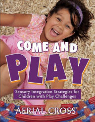 Come and Play: Sensory-Integration Strategies for Children with Play Challenges - Aerial Cross