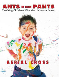 Ants in Their Pants: Teaching Children Who Must Move to Learn - Aerial Cross