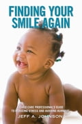 Finding Your Smile Again - Jeff A. Johnson