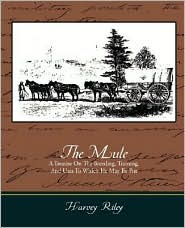 The Mule - A Treatise On The Breeding, Training, And Uses To Which He May Be Put - Harvey Riley