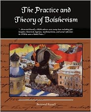 The Practice And Theory Of Bolshevism - Bertrand Russell
