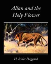 Allan and the Holy Flower - Haggard, H. Rider