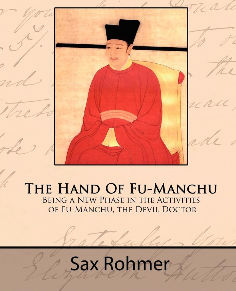 The Hand Of Fu-Manchu - Being a New Phase in the Activities of Fu-Manchu, the Devil Doctor als Taschenbuch von Sax Rohmer - Book Jungle