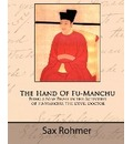 The Hand of Fu-Manchu - Being a New Phase in the Activities of Fu-Manchu, the Devil Doctor - Professor Sax Rohmer