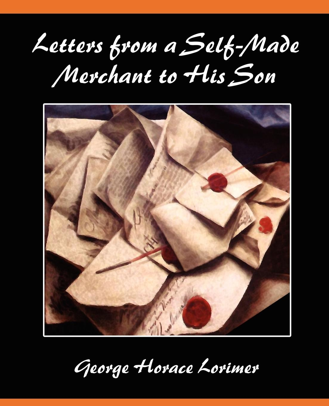 Letters from a Self-Made Merchant to His Son - Lorimer, George Horace